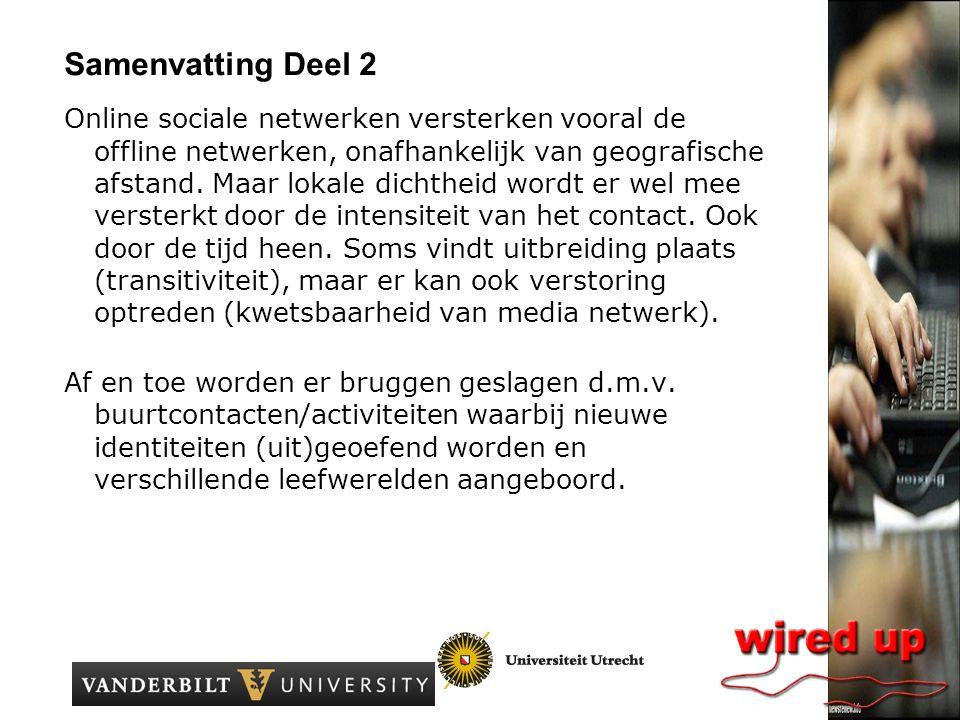 Samenvatting Deel 2 Online sociale netwerken versterken vooral de offline netwerken, onafhankelijk van geografische afstand.