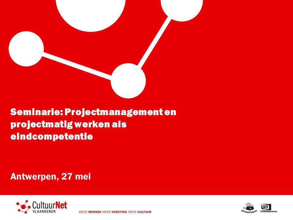 Seminarie: Projectmanagement en projectmatig werken als eindcompetentie Antwerpen, 27 mei