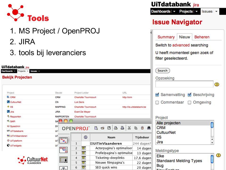 Tools 1.MS Project / OpenPROJ 2.JIRA 3.tools bij leveranciers