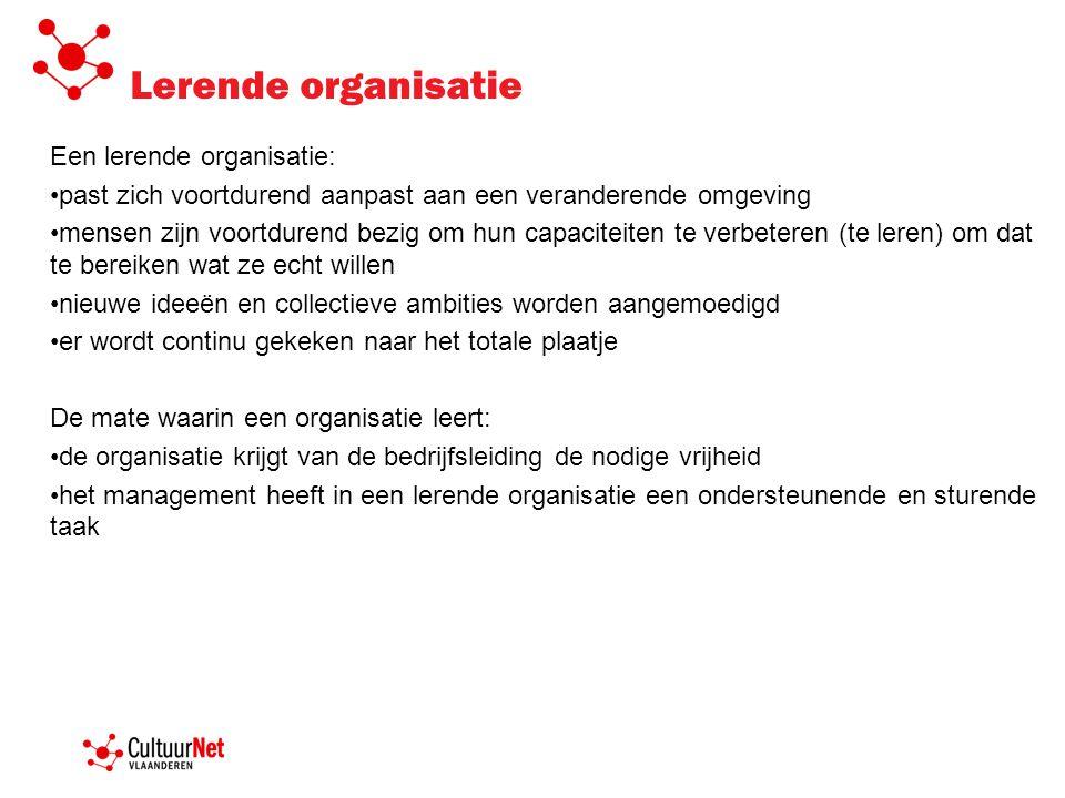 Lerende organisatie Een lerende organisatie: past zich voortdurend aanpast aan een veranderende omgeving mensen zijn voortdurend bezig om hun capacite