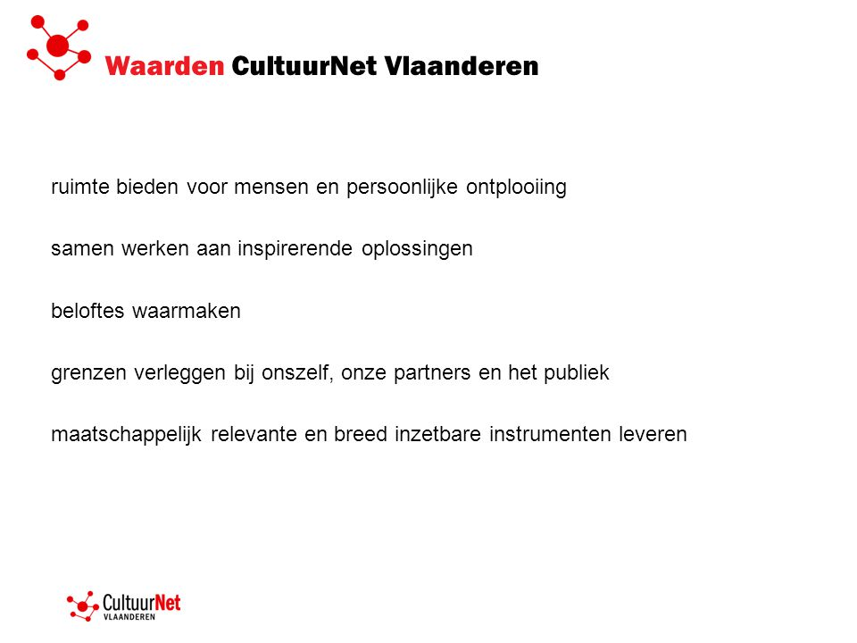 Waarden CultuurNet Vlaanderen ruimte bieden voor mensen en persoonlijke ontplooiing samen werken aan inspirerende oplossingen beloftes waarmaken grenz