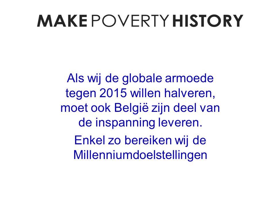 Als wij de globale armoede tegen 2015 willen halveren, moet ook België zijn deel van de inspanning leveren.