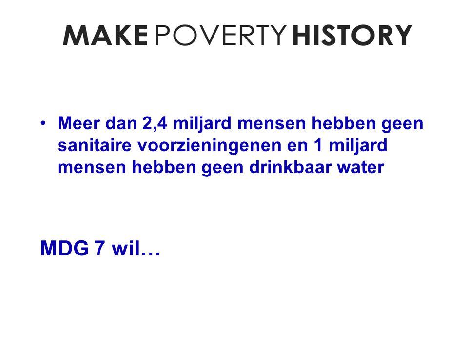 Meer dan 2,4 miljard mensen hebben geen sanitaire voorzieningenen en 1 miljard mensen hebben geen drinkbaar water MDG 7 wil…