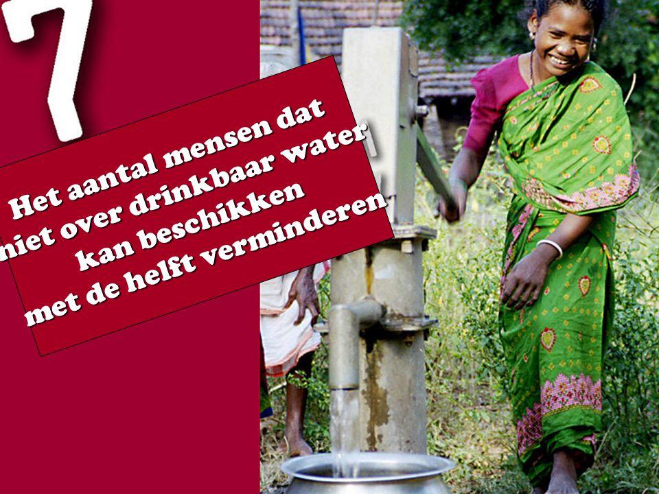 Het aantal mensen dat niet over drinkbaar water kan beschikken met de helft verminderen