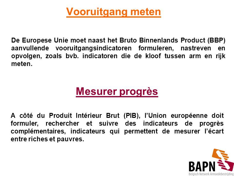 Vooruitgang meten De Europese Unie moet naast het Bruto Binnenlands Product (BBP) aanvullende vooruitgangsindicatoren formuleren, nastreven en opvolge