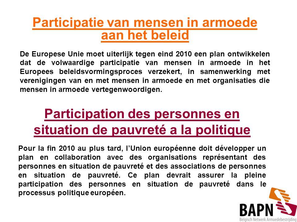 Participatie van mensen in armoede aan het beleid De Europese Unie moet uiterlijk tegen eind 2010 een plan ontwikkelen dat de volwaardige participatie