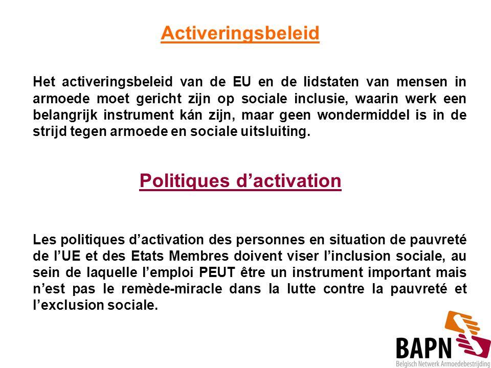 Activeringsbeleid Het activeringsbeleid van de EU en de lidstaten van mensen in armoede moet gericht zijn op sociale inclusie, waarin werk een belangr