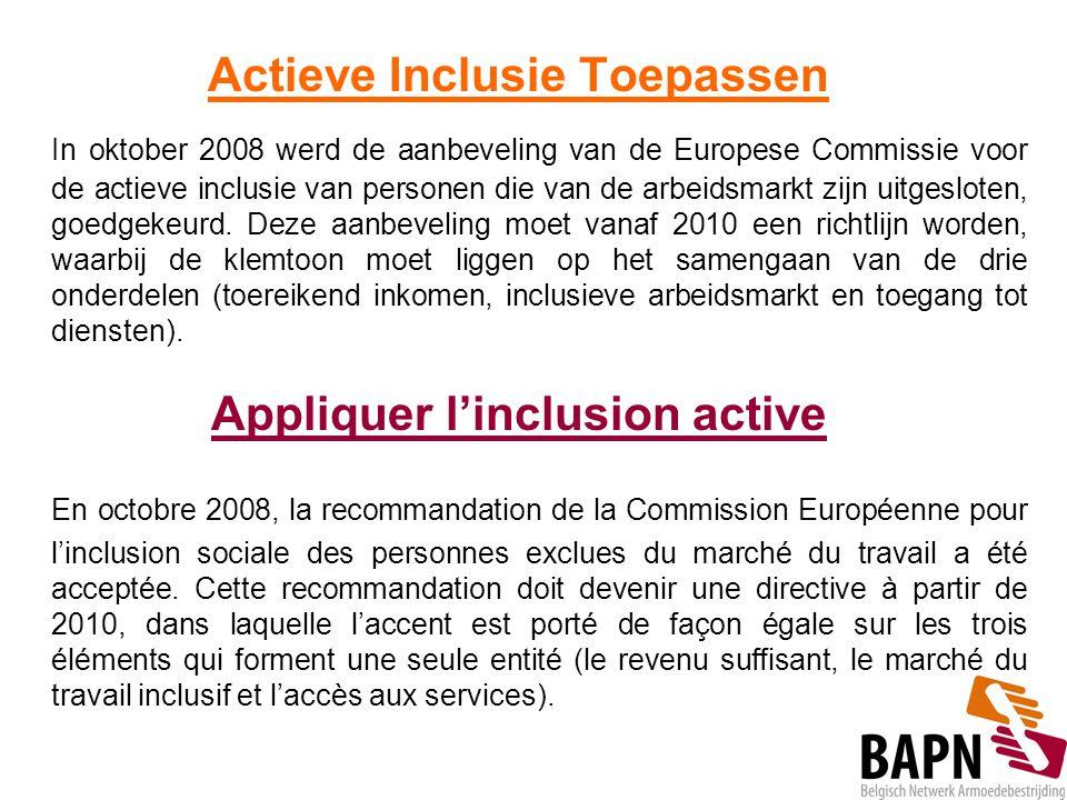 Actieve Inclusie Toepassen In oktober 2008 werd de aanbeveling van de Europese Commissie voor de actieve inclusie van personen die van de arbeidsmarkt