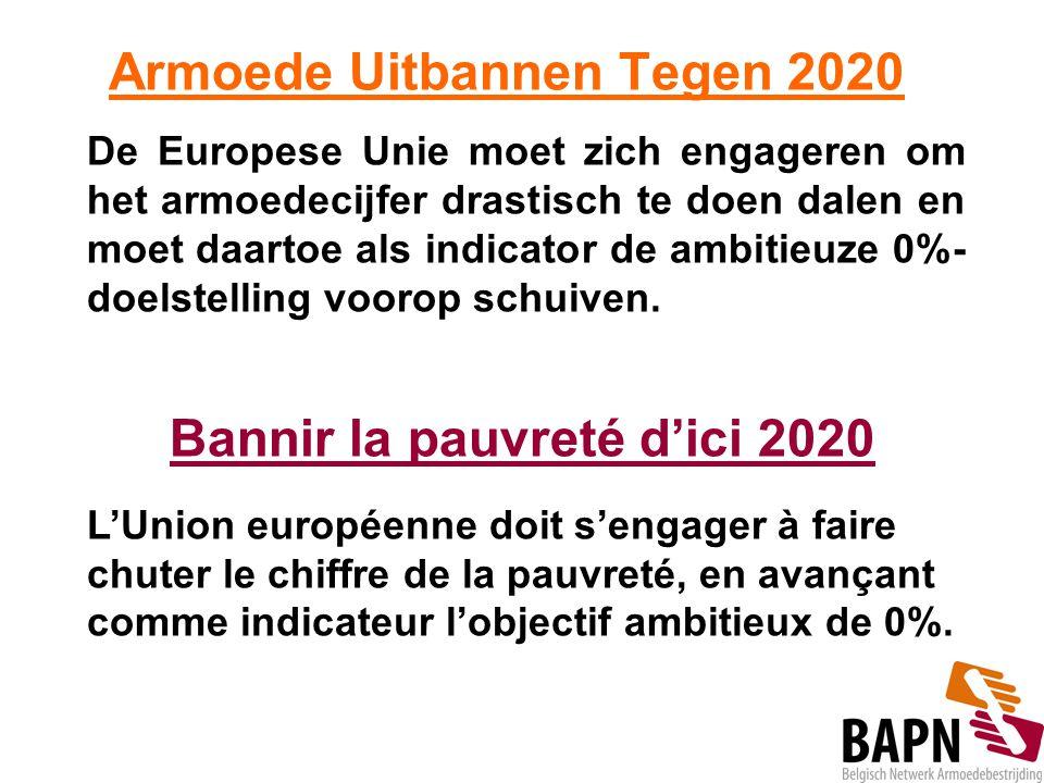 Armoede Uitbannen Tegen 2020 De Europese Unie moet zich engageren om het armoedecijfer drastisch te doen dalen en moet daartoe als indicator de ambiti