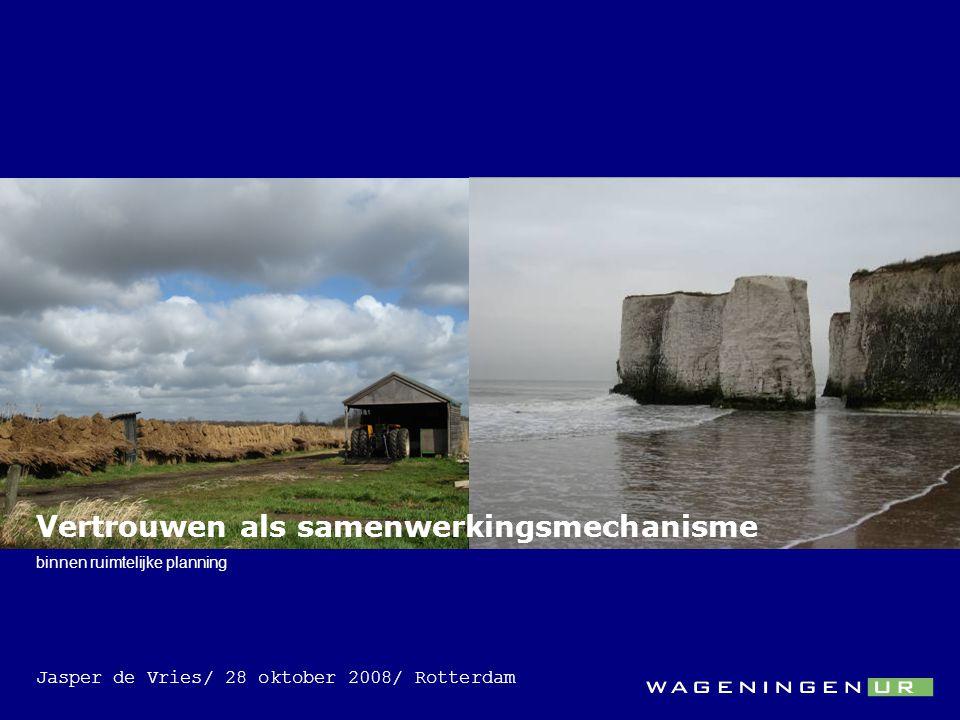Vertrouwen als samenwerkingsmechanisme binnen ruimtelijke planning Jasper de Vries/ 28 oktober 2008/ Rotterdam
