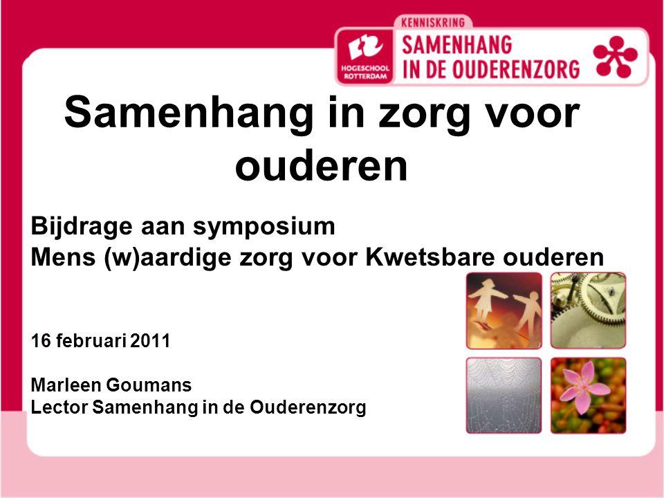 Samenhang in zorg voor ouderen Bijdrage aan symposium Mens (w)aardige zorg voor Kwetsbare ouderen 16 februari 2011 Marleen Goumans Lector Samenhang in