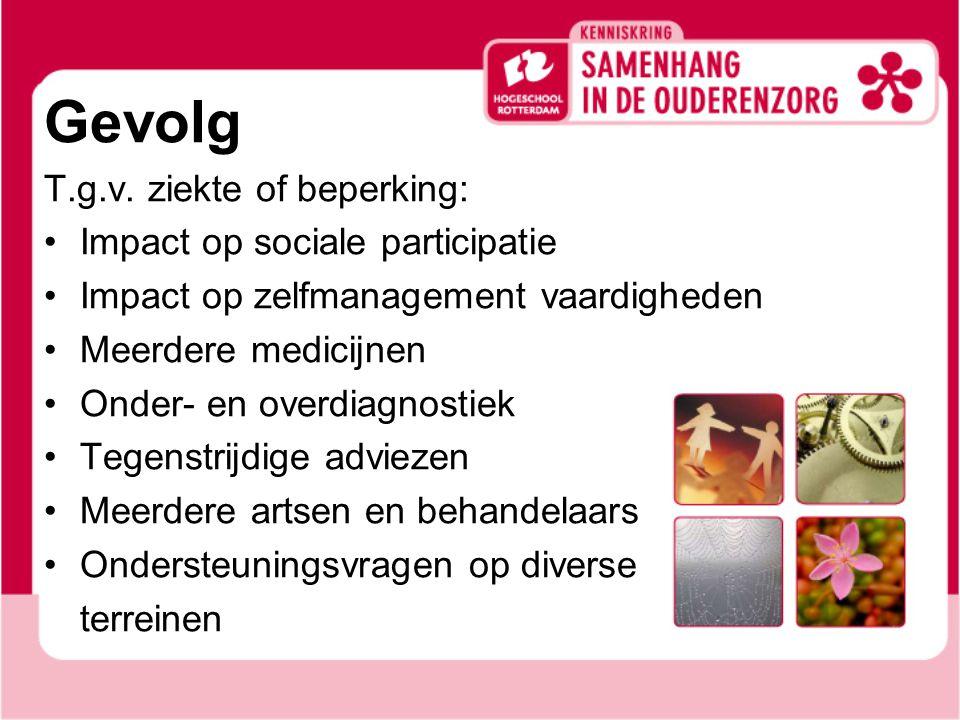 Gevolg T.g.v. ziekte of beperking: Impact op sociale participatie Impact op zelfmanagement vaardigheden Meerdere medicijnen Onder- en overdiagnostiek