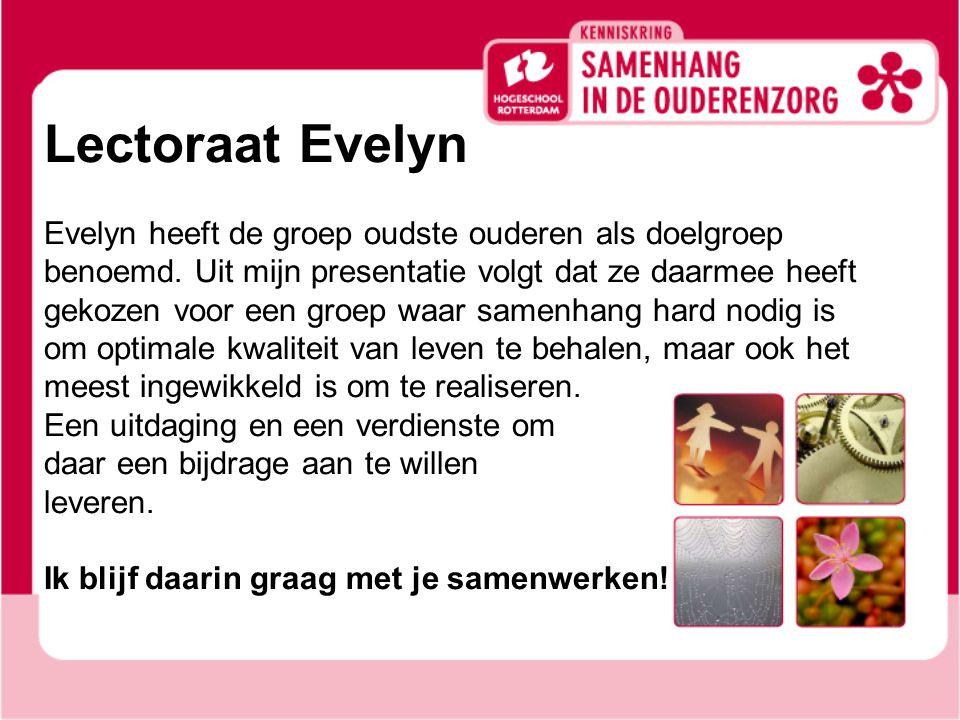 Lectoraat Evelyn Evelyn heeft de groep oudste ouderen als doelgroep benoemd. Uit mijn presentatie volgt dat ze daarmee heeft gekozen voor een groep wa