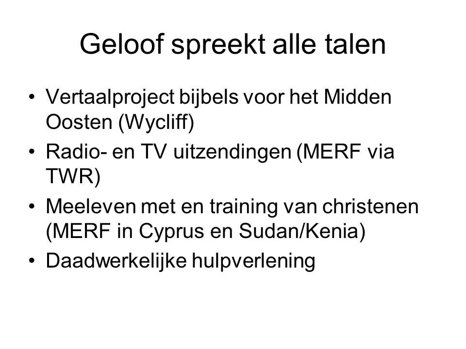 Geloof spreekt alle talen Vertaalproject bijbels voor het Midden Oosten (Wycliff) Radio- en TV uitzendingen (MERF via TWR) Meeleven met en training van christenen (MERF in Cyprus en Sudan/Kenia) Daadwerkelijke hulpverlening