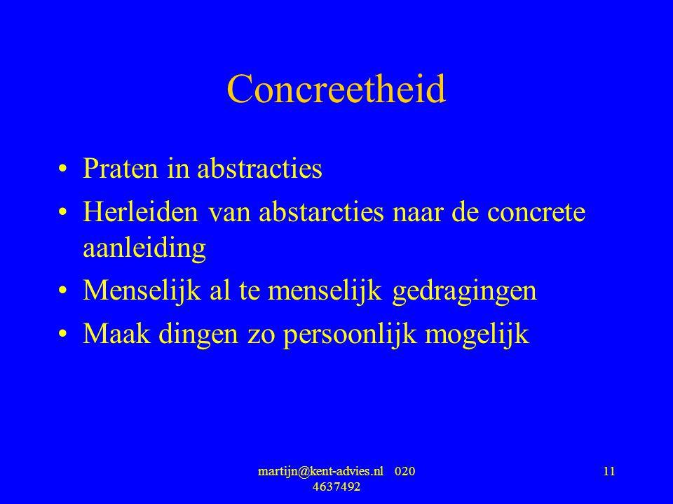 martijn@kent-advies.nl 020 4637492 11 Concreetheid Praten in abstracties Herleiden van abstarcties naar de concrete aanleiding Menselijk al te menselijk gedragingen Maak dingen zo persoonlijk mogelijk