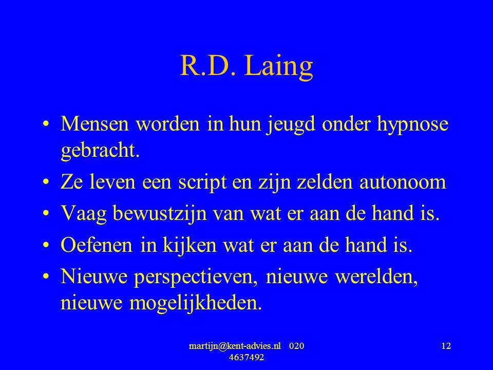 martijn@kent-advies.nl 020 4637492 12 R.D. Laing Mensen worden in hun jeugd onder hypnose gebracht. Ze leven een script en zijn zelden autonoom Vaag b