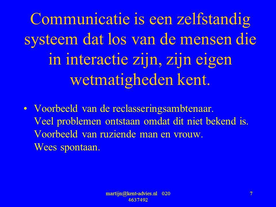 martijn@kent-advies.nl 020 4637492 7 Communicatie is een zelfstandig systeem dat los van de mensen die in interactie zijn, zijn eigen wetmatigheden ke