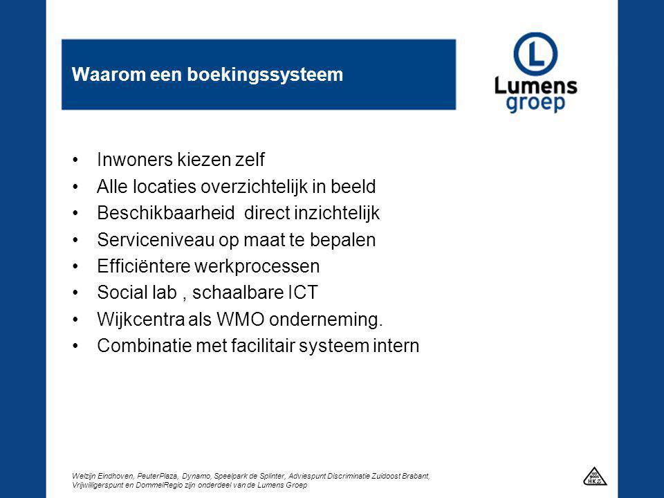 Welzijn Eindhoven, PeuterPlaza, Dynamo, Speelpark de Splinter, Adviespunt Discriminatie Zuidoost Brabant, Vrijwilligerspunt en DommelRegio zijn onderdeel van de Lumens Groep Waarom keuze voor dit boekingssysteem.