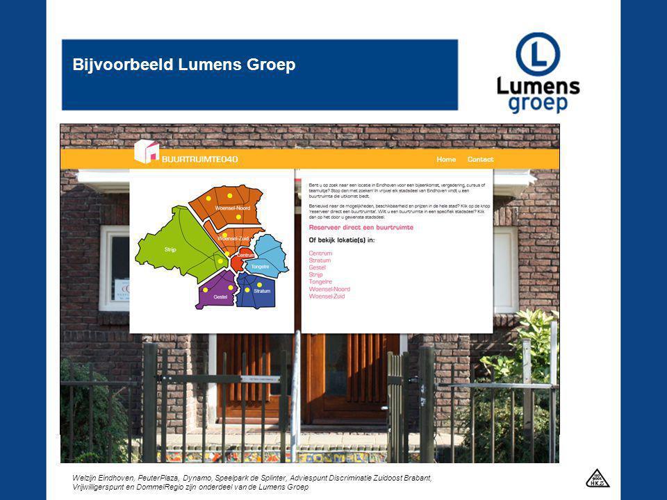 Welzijn Eindhoven, PeuterPlaza, Dynamo, Speelpark de Splinter, Adviespunt Discriminatie Zuidoost Brabant, Vrijwilligerspunt en DommelRegio zijn onderdeel van de Lumens Groep Bijvoorbeeld Lumens Groep