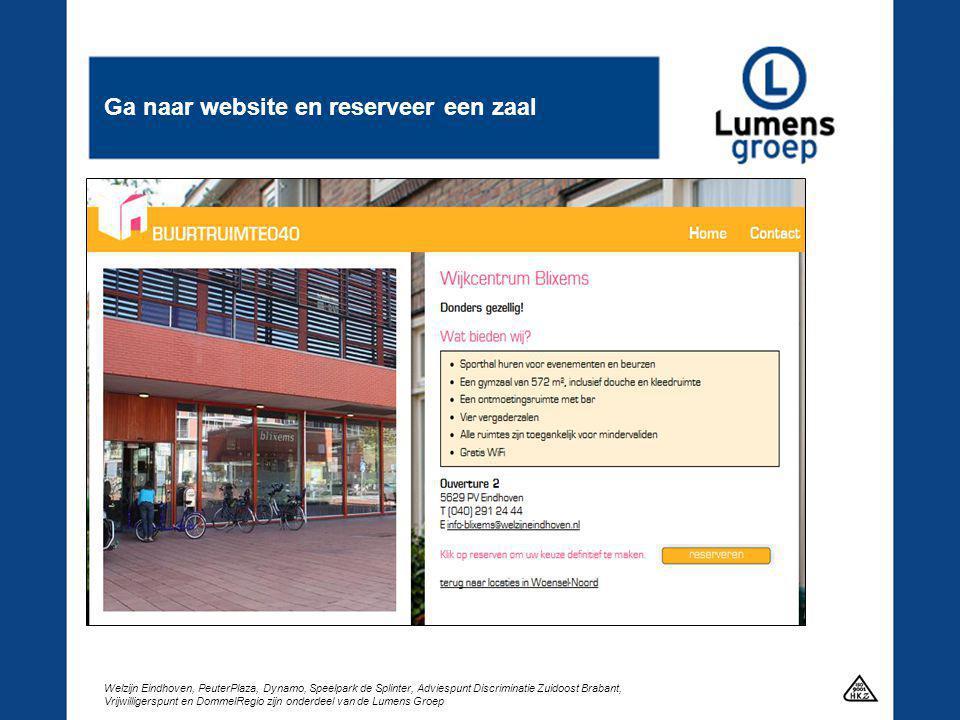Welzijn Eindhoven, PeuterPlaza, Dynamo, Speelpark de Splinter, Adviespunt Discriminatie Zuidoost Brabant, Vrijwilligerspunt en DommelRegio zijn onderdeel van de Lumens Groep Ga naar website en reserveer een zaal
