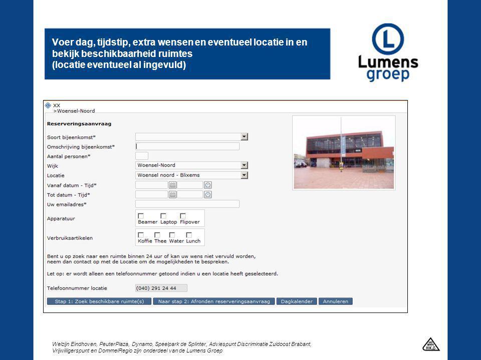 Welzijn Eindhoven, PeuterPlaza, Dynamo, Speelpark de Splinter, Adviespunt Discriminatie Zuidoost Brabant, Vrijwilligerspunt en DommelRegio zijn onderdeel van de Lumens Groep Kies uit beschikbare ruimtes