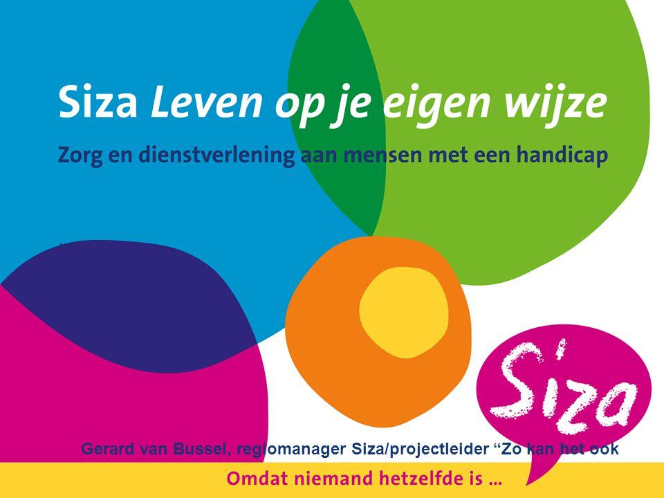 """"""" Gerard van Bussel, regiomanager Siza/projectleider """"Zo kan het ook"""