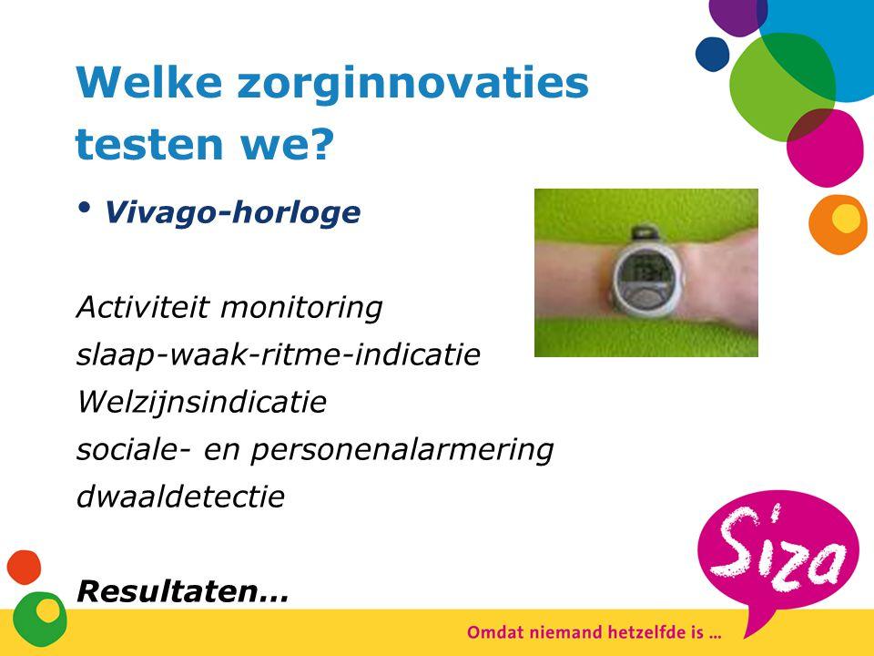 Welke zorginnovaties testen we? Vivago-horloge Activiteit monitoring slaap-waak-ritme-indicatie Welzijnsindicatie sociale- en personenalarmering dwaal