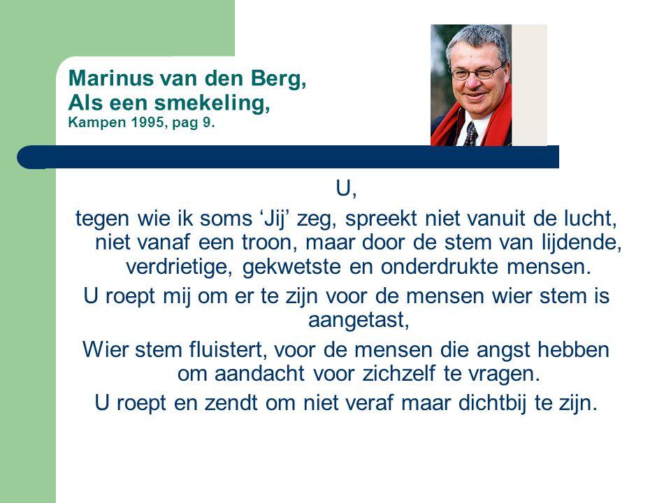 Marinus van den Berg, Als een smekeling, Kampen 1995, pag 9. U, tegen wie ik soms 'Jij' zeg, spreekt niet vanuit de lucht, niet vanaf een troon, maar