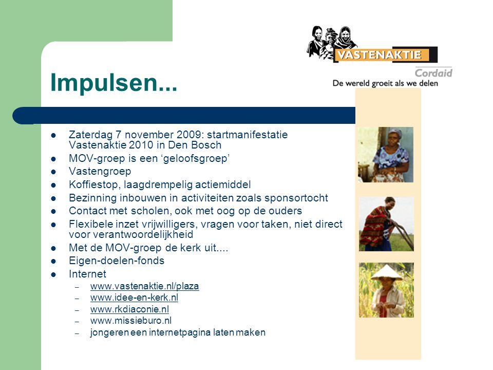 Impulsen... Zaterdag 7 november 2009: startmanifestatie Vastenaktie 2010 in Den Bosch MOV-groep is een 'geloofsgroep' Vastengroep Koffiestop, laagdrem
