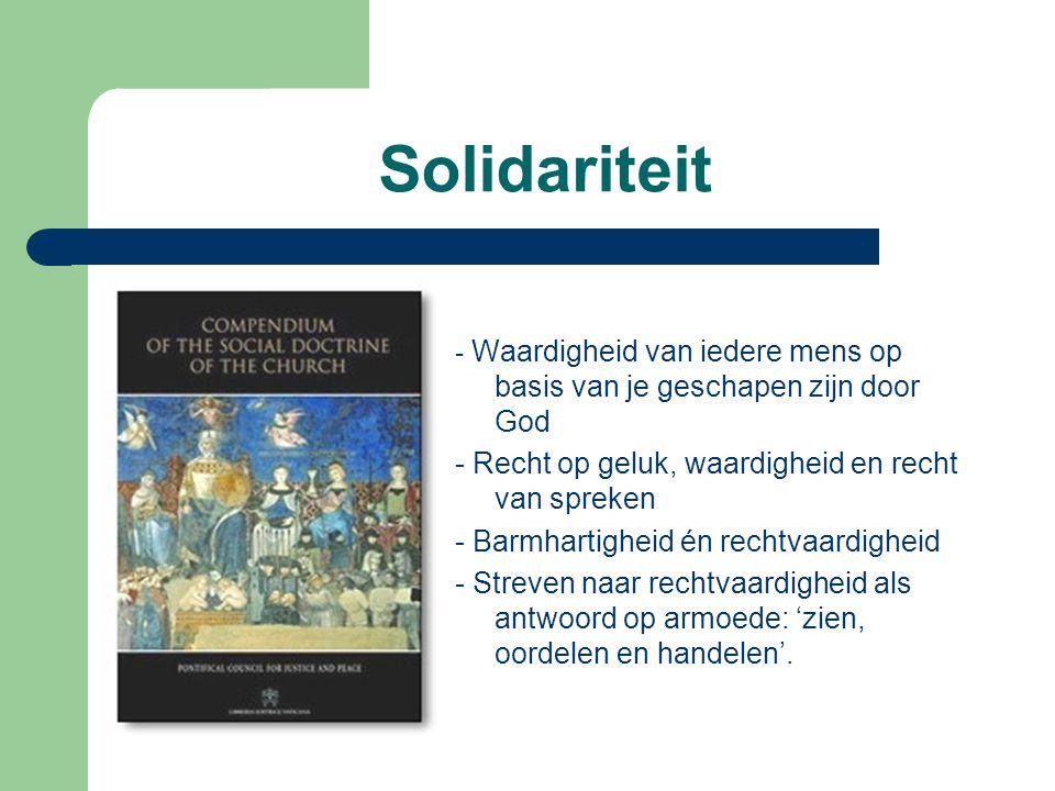 Solidariteit - Waardigheid van iedere mens op basis van je geschapen zijn door God - Recht op geluk, waardigheid en recht van spreken - Barmhartigheid
