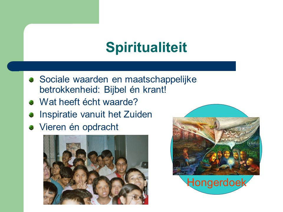 Spiritualiteit Sociale waarden en maatschappelijke betrokkenheid: Bijbel én krant! Wat heeft écht waarde? Inspiratie vanuit het Zuiden Vieren én opdra