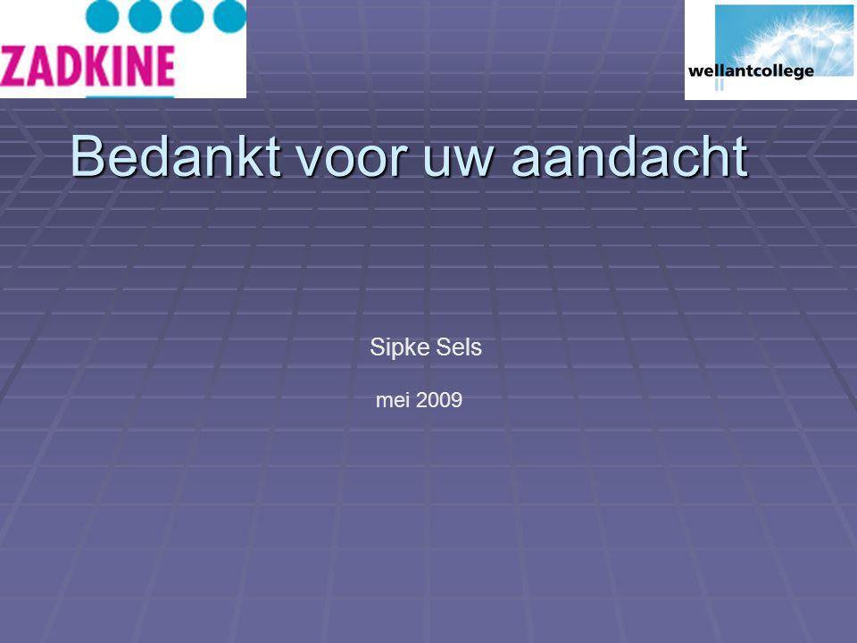Bedankt voor uw aandacht Sipke Sels mei 2009