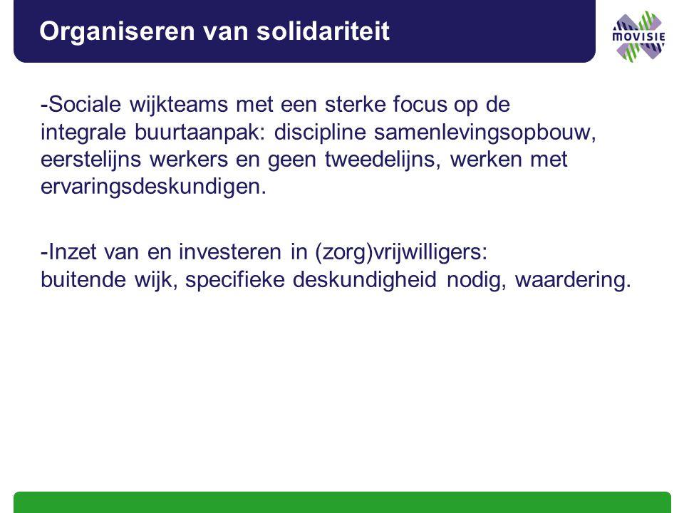 Organiseren van solidariteit -Sociale wijkteams met een sterke focus op de integrale buurtaanpak: discipline samenlevingsopbouw, eerstelijns werkers en geen tweedelijns, werken met ervaringsdeskundigen.