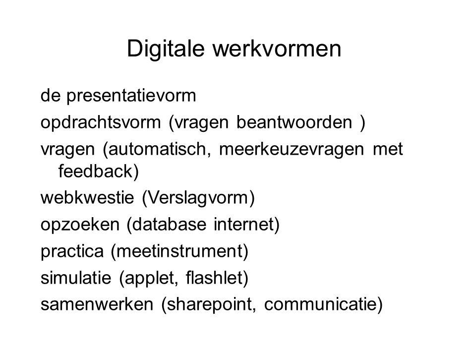 Digitale werkvormen de presentatievorm opdrachtsvorm (vragen beantwoorden ) vragen (automatisch, meerkeuzevragen met feedback) webkwestie (Verslagvorm