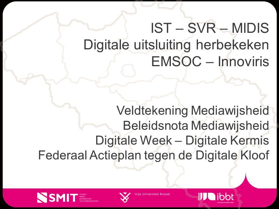 IST – SVR – MIDIS Digitale uitsluiting herbekeken EMSOC – Innoviris Veldtekening Mediawijsheid Beleidsnota Mediawijsheid Digitale Week – Digitale Kermis Federaal Actieplan tegen de Digitale Kloof