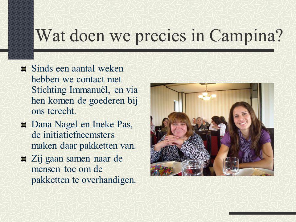 Wat doen we precies in Campina? Sinds een aantal weken hebben we contact met Stichting Immanuël, en via hen komen de goederen bij ons terecht. Dana Na