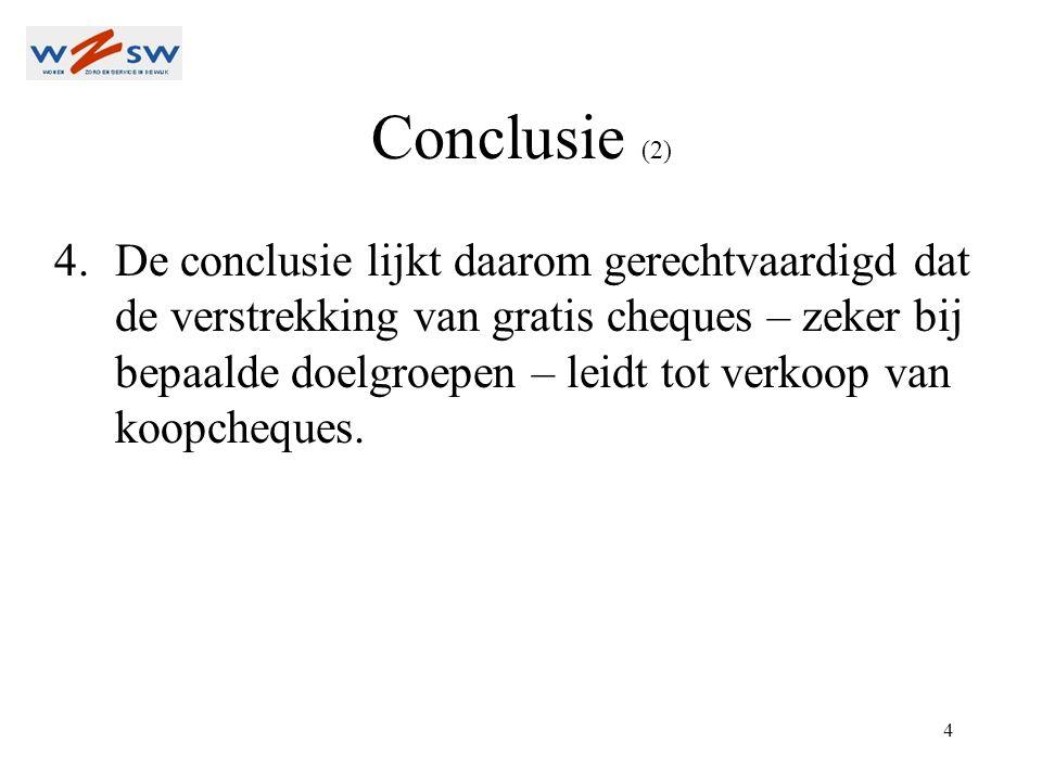 4 Conclusie (2) 4.De conclusie lijkt daarom gerechtvaardigd dat de verstrekking van gratis cheques – zeker bij bepaalde doelgroepen – leidt tot verkoop van koopcheques.