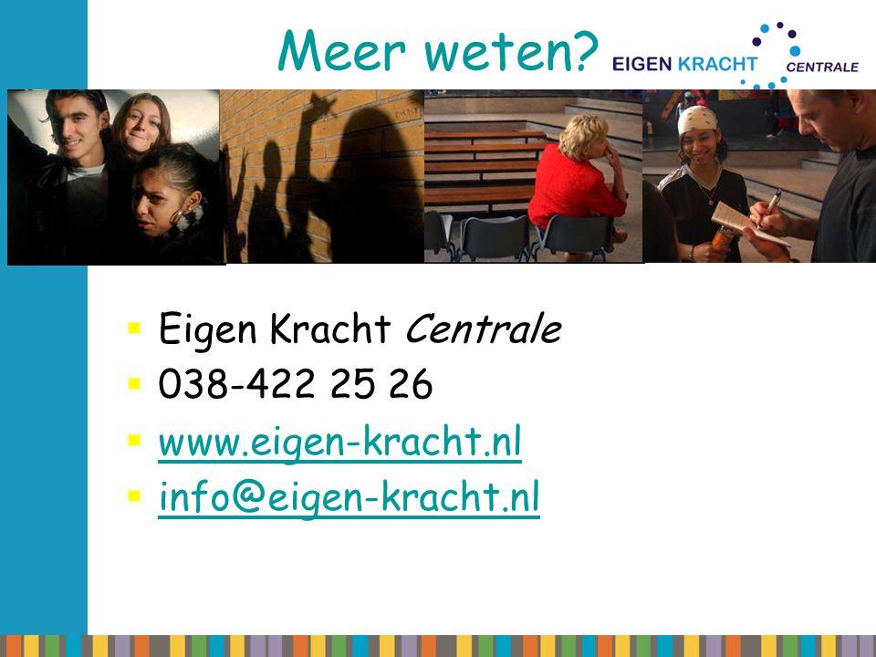 Meer weten?  Eigen Kracht Centrale  038-422 25 26  www.eigen-kracht.nl www.eigen-kracht.nl  info@eigen-kracht.nl info@eigen-kracht.nl