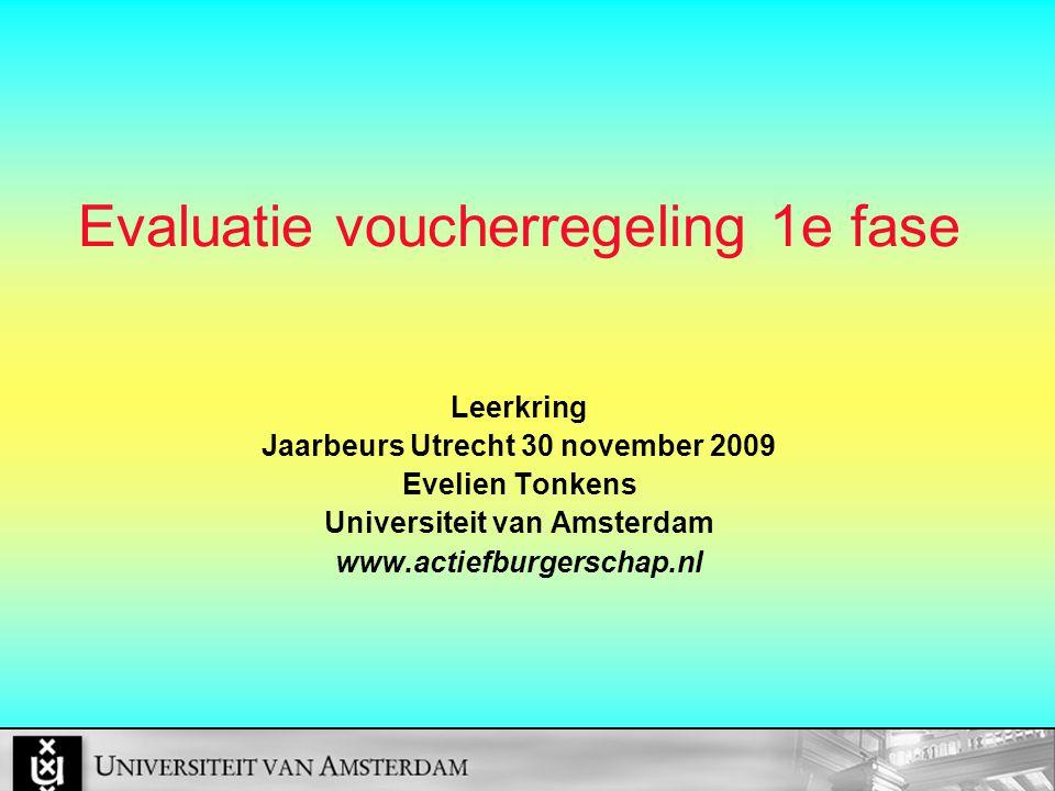 Evaluatie voucherregeling 1e fase Leerkring Jaarbeurs Utrecht 30 november 2009 Evelien Tonkens Universiteit van Amsterdam www.actiefburgerschap.nl