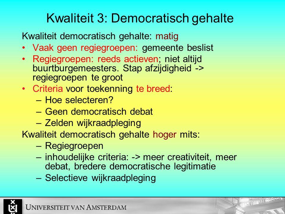 Kwaliteit 3: Democratisch gehalte Kwaliteit democratisch gehalte: matig Vaak geen regiegroepen: gemeente beslist Regiegroepen: reeds actieven; niet altijd buurtburgemeesters.