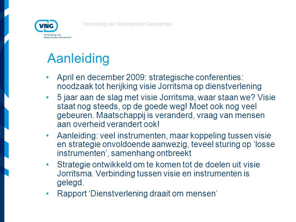 Vereniging van Nederlandse Gemeenten Aanleiding April en december 2009: strategische conferenties: noodzaak tot herijking visie Jorritsma op dienstver