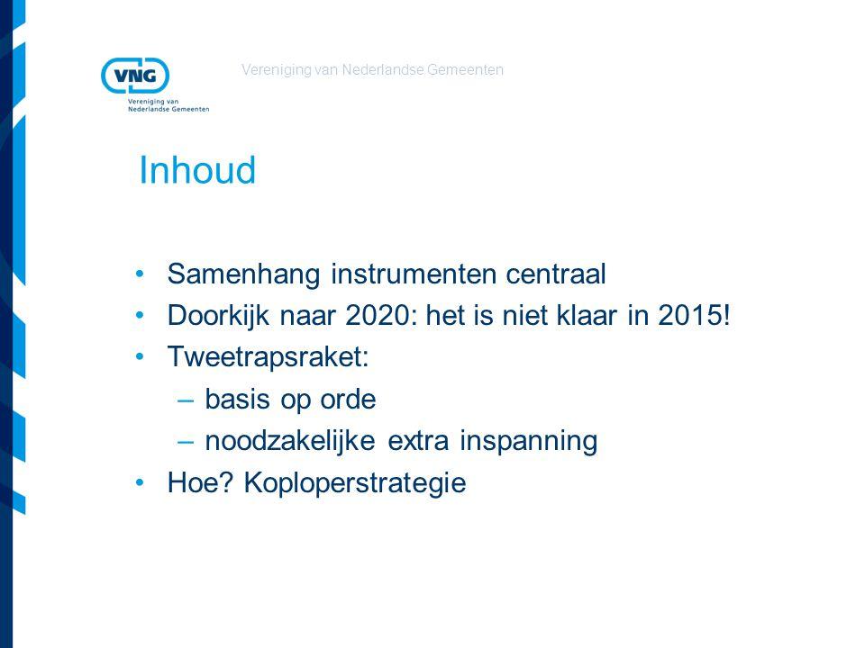 Vereniging van Nederlandse Gemeenten Inhoud Samenhang instrumenten centraal Doorkijk naar 2020: het is niet klaar in 2015! Tweetrapsraket: –basis op o