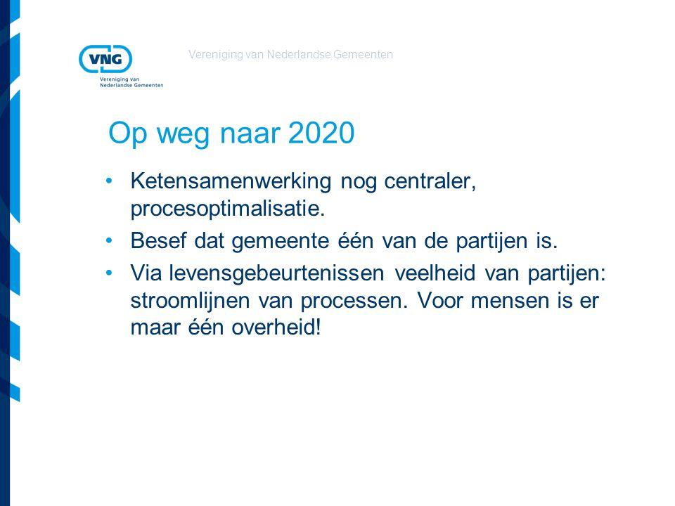 Vereniging van Nederlandse Gemeenten Op weg naar 2020 Ketensamenwerking nog centraler, procesoptimalisatie. Besef dat gemeente één van de partijen is.
