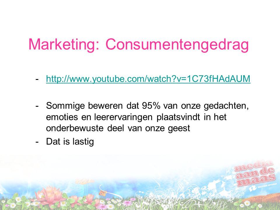 Marketing: Consumentengedrag -http://www.youtube.com/watch?v=1C73fHAdAUMhttp://www.youtube.com/watch?v=1C73fHAdAUM -Sommige beweren dat 95% van onze g