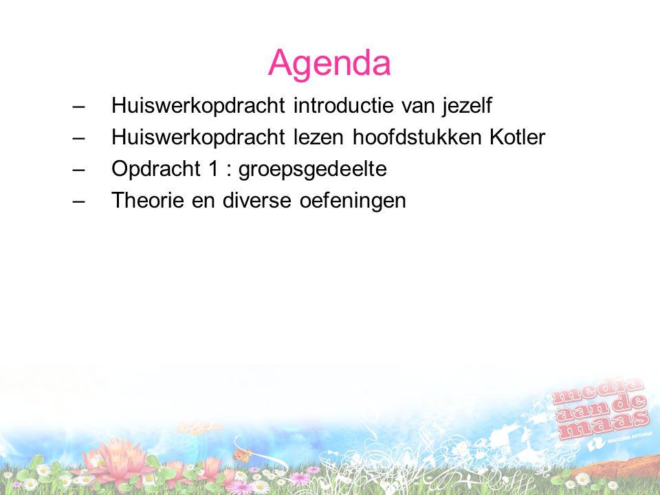 Agenda –Huiswerkopdracht introductie van jezelf –Huiswerkopdracht lezen hoofdstukken Kotler –Opdracht 1 : groepsgedeelte –Theorie en diverse oefeninge