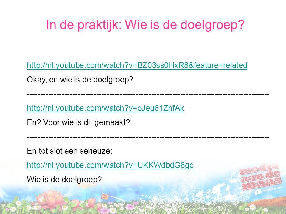 http://nl.youtube.com/watch?v=BZ03ss0HxR8&feature=related Okay, en wie is de doelgroep? --------------------------------------------------------------