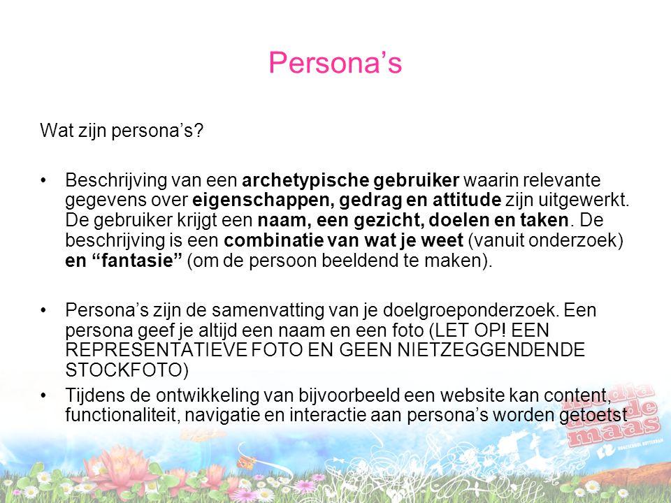 Persona's Wat zijn persona's? Beschrijving van een archetypische gebruiker waarin relevante gegevens over eigenschappen, gedrag en attitude zijn uitge