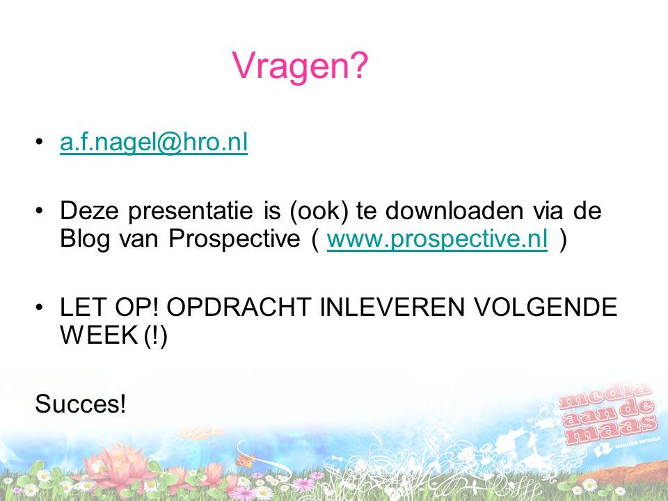 Vragen? a.f.nagel@hro.nl Deze presentatie is (ook) te downloaden via de Blog van Prospective ( www.prospective.nl )www.prospective.nl LET OP! OPDRACHT