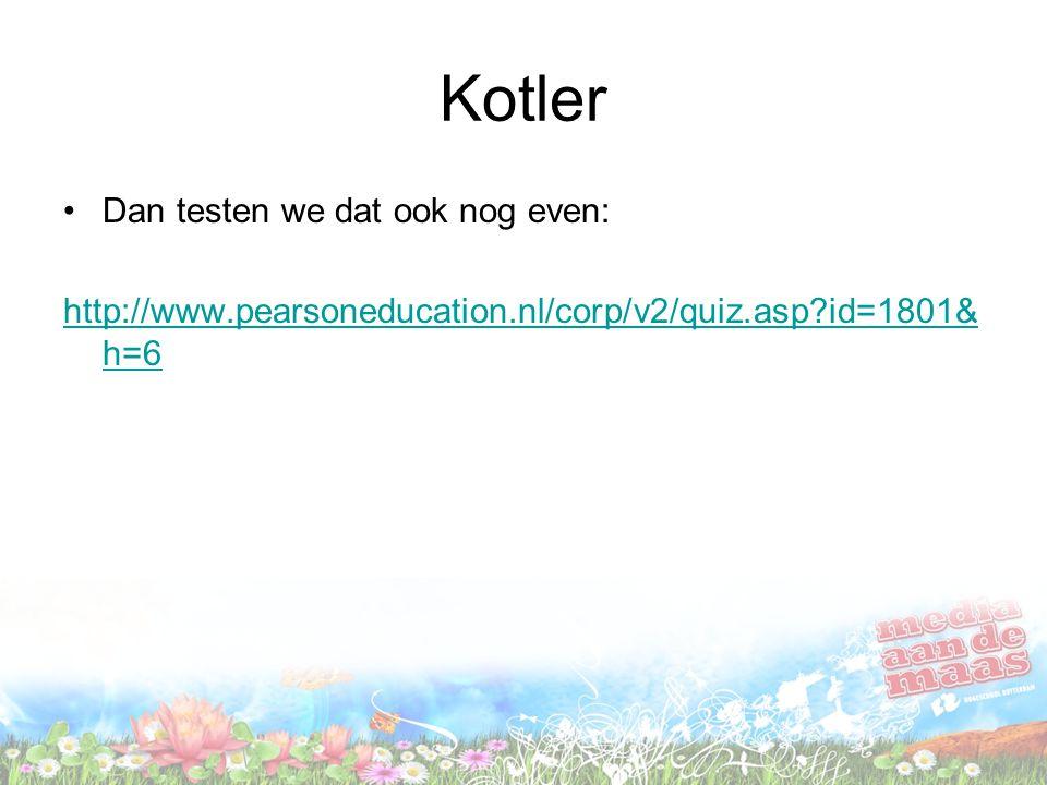 Kotler Dan testen we dat ook nog even: http://www.pearsoneducation.nl/corp/v2/quiz.asp?id=1801& h=6