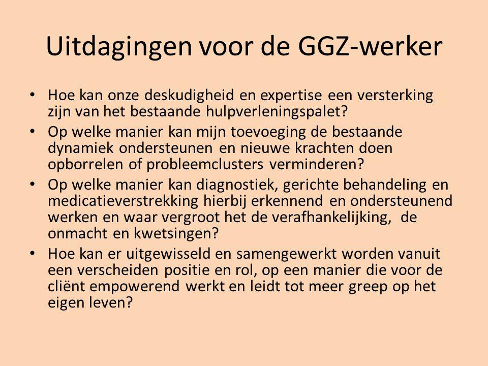 Uitdagingen voor de GGZ-werker Hoe kan onze deskudigheid en expertise een versterking zijn van het bestaande hulpverleningspalet? Op welke manier kan